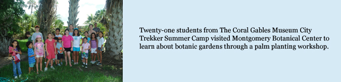 Twenty-one students from The Coral Gables Museum City Trekker Summer Camp visited Montgomery Botanical Center to learn about botanic gardens through a palm planting workshop.