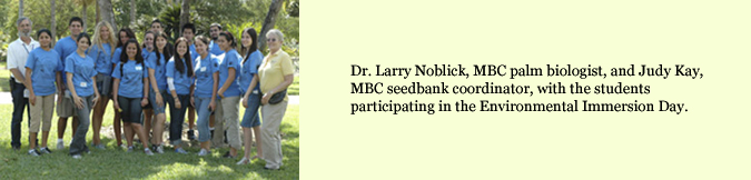 Dr. Larry Noblick,  MBC palm biologist, and Judy Kay, MBC Seedbank coordinator, with the students participating in the Environmental Immersion Day.