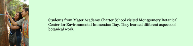 Students from Mater Academy Charter School visited Montgomery Botanical Center for Environmental Immersion Day. They learned different aspects of botanical work.