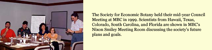 The Society for Economic Botany held their mid-year Council Meeting at MBC in 1999. Scientists from Hawaii, Texas, Colorado, South Carolina, and Florida are shown in MBC's Nixon Smiley Meeting Room discussing the society's future plans and goals.
