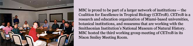 MBC is proud to be part of a larger network of institutions -- the Coalition for Excellence in Tropical Biology (CETroB). CETroB is a research and education organization of Miami-based universities, botanical institutions, and museums that are working with the Smithsonian Institution's National Museum of Natural History. MBC hosted the third working group meeting of CETroB in its Nixon Smiley Meeting Room.