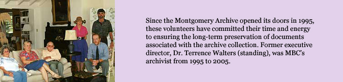 Since the Montgomery Archive opened its doors in 1995, these volunteers have committed their time and energy to ensuring the long-term preservation of documents associated with the archive collection. Former executive director, Dr. Terrence Walters (standing), was MBC's archivist from 1995 to 2005.